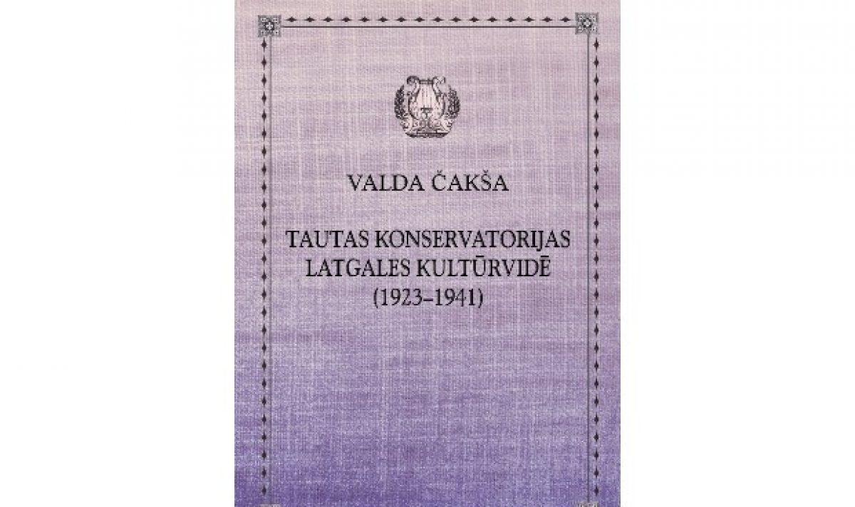 """Tiks prezentāta gruomota """"Tautas konservatorijas Latgales kultūrvidē (1923 – 1941)"""""""